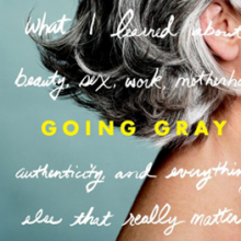 Book Review ~ Going Gray by Anne Kreamer