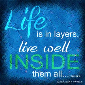 Life Layers ~ REPism #8