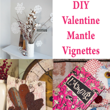 DIY Valentine Mantle Vignettes