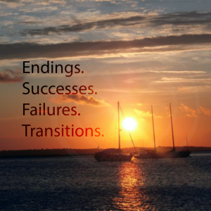 Endings. Successes. Failures. Transitions.