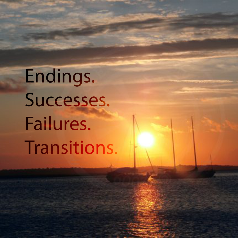 Endings. Successes. Failures.Transitions.