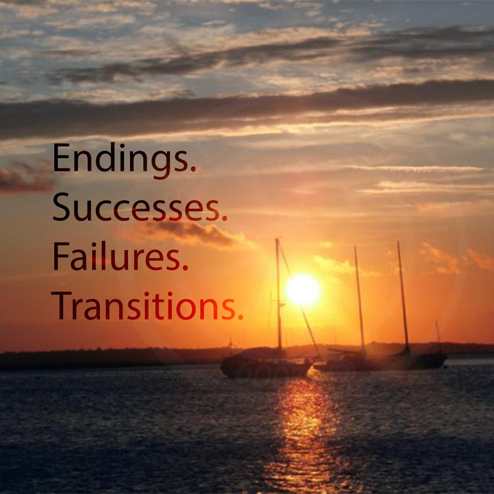 Endings. Successes. Failures.Transitions.